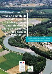 Prise en compte de l'activité agricole et des espaces naturels dans le cadre de la gestion des risques d'inondation. Guide destiné aux acteurs locaux - volet activité agricole (version 1) | MINISTERE DE L'ENVIRONNEMENT, DE L'ENERGIE ET DE LA MER. DGPR