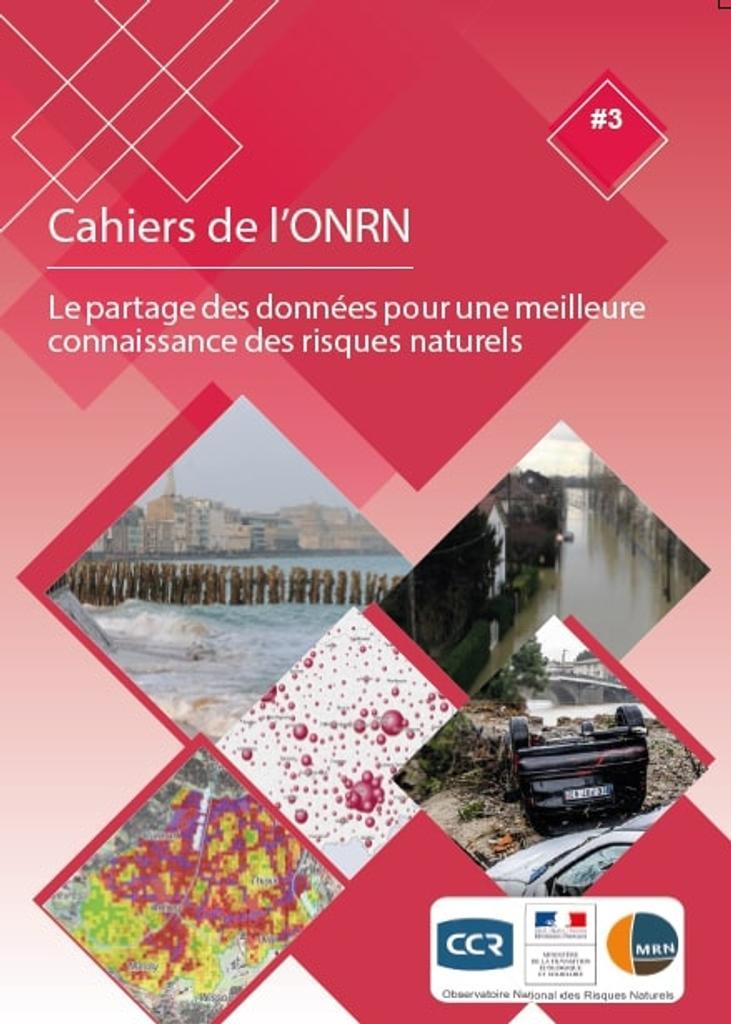 Cahiers de l'ONRN n°3 : LE PARTAGE DES DONNÉES POUR UNE MEILLEURE CONNAISSANCE DES RISQUES NATURELS |