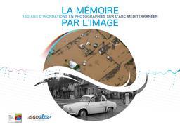 La mémoire par l'image 150 ans d'inondations en photographies sur l'Arc méditerranéen |  DECOMBE Jean-Marc