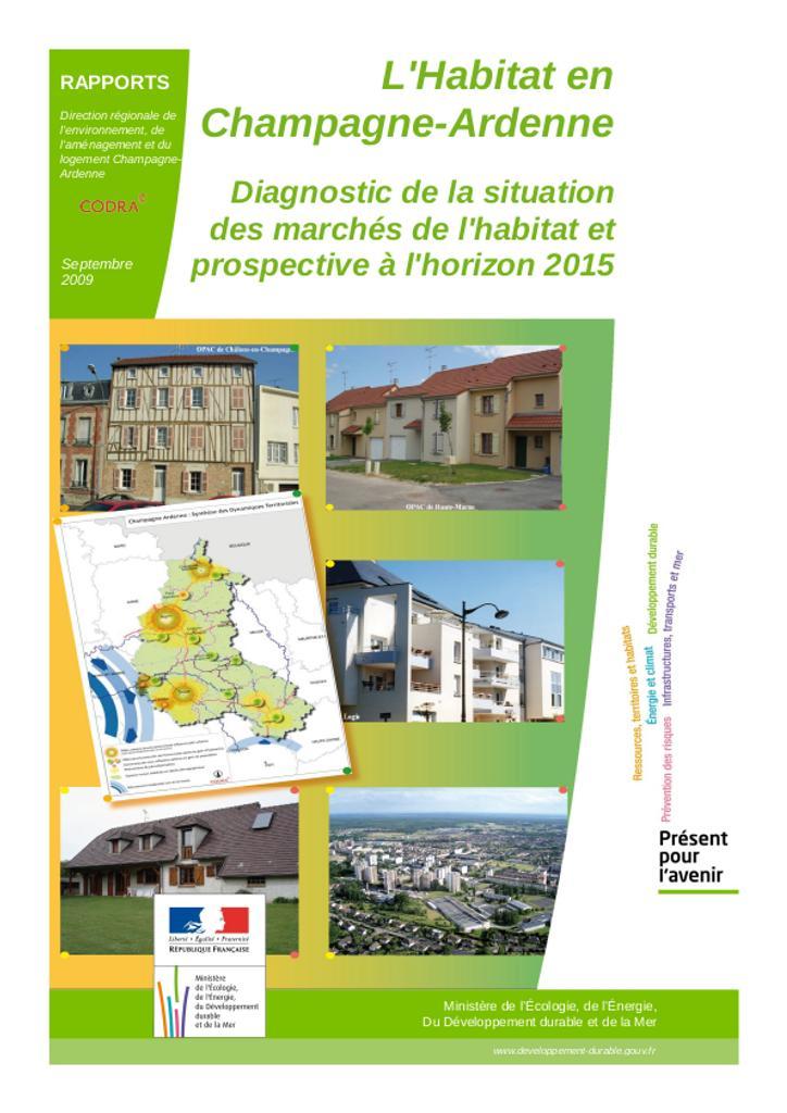 L'habitat en Champagne Ardenne Diagnostic de la situation des marchés de l'habitat et des prospectives à l'horizon  |
